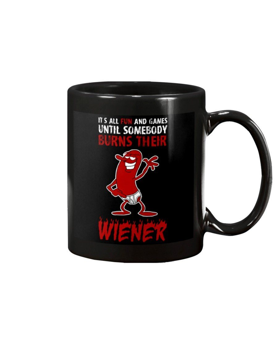 It's All Fun And Games Till Someone Burns Their Wiener Mug Drinkware Fuel 15oz, Black Black