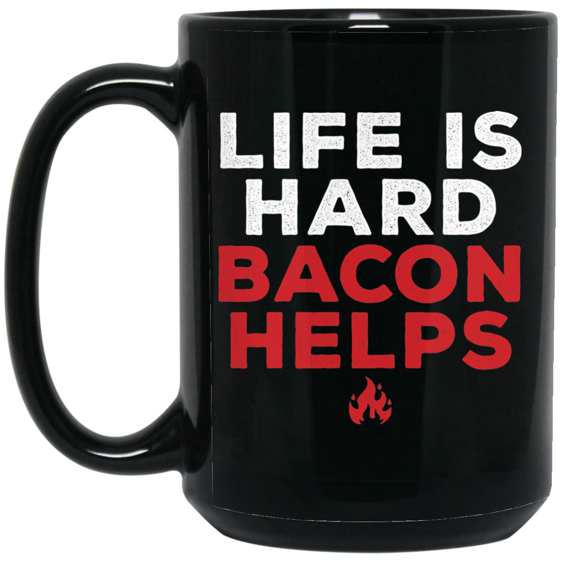 Life Is Hard, Bacon Helps Mug Drinkware CustomCat Black 11 oz.