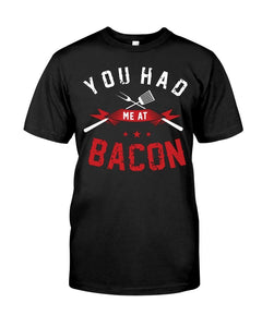 You Had Me At Bacon | Grilling BBQ T-Shirt Apparel Fuel Black S