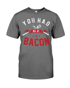 You Had Me At Bacon | Grilling BBQ T-Shirt Apparel Fuel Charcoal S
