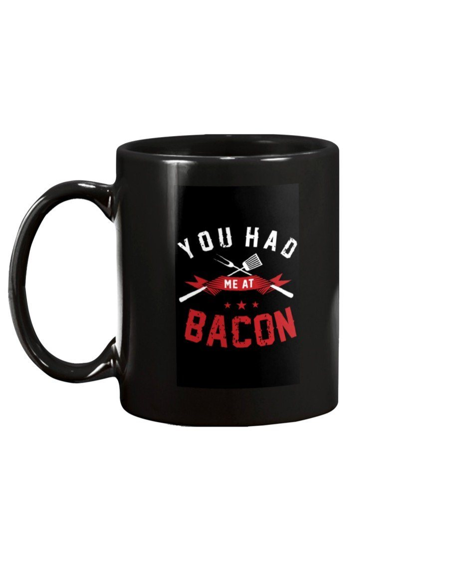 You Had Me At Bacon Mug Drinkware Fuel 11oz Black Black 11Oz