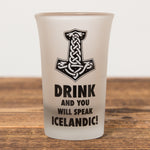 Drink And You Will Speak Icelandic - Shot Glass