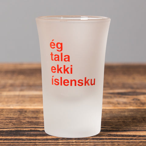 I Don't Speak Icelandic - Shot Glass