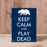 Keep Calm and Play Dead - Magnet