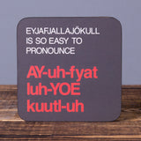 Eyjafjallajökull Is So Easy to Pronounce - Set of 6 Cork Coasters - Idontspeakicelandic