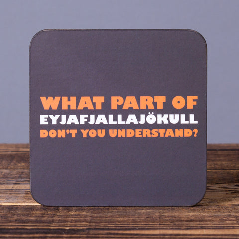 What Part of Eyjafjallajökull...  - Set of 6 Cork Coasters