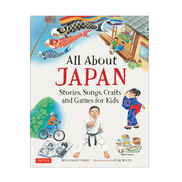 All About Japan: Stories, Songs, Crafts and Games for Kids
