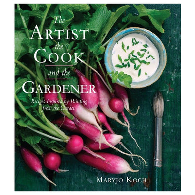 The Artist, the Cook and the Gardener: Recipes Inspired by Painting from the Garden