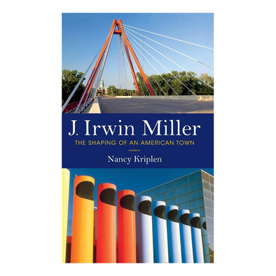J. Irwin Miller: The Shaping of an American Town