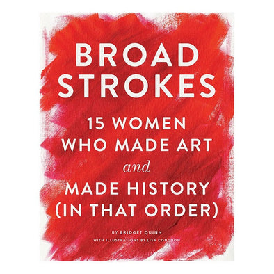 Broad Strokes:  15 Women Who Made Art and Made Money