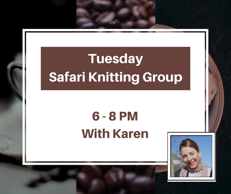 Tuesday Safari Knitting Group, 6-8 PM