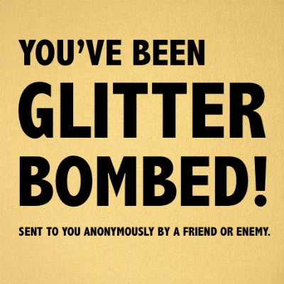 you've been glitter bombed