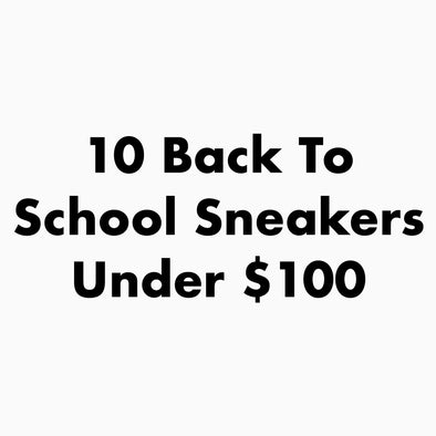 10 Back To School 2018 Sneakers Under $100 - Nike, Jordan, and Adidas
