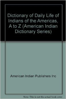 Dictionary of Daily Life of Indians of the Americas