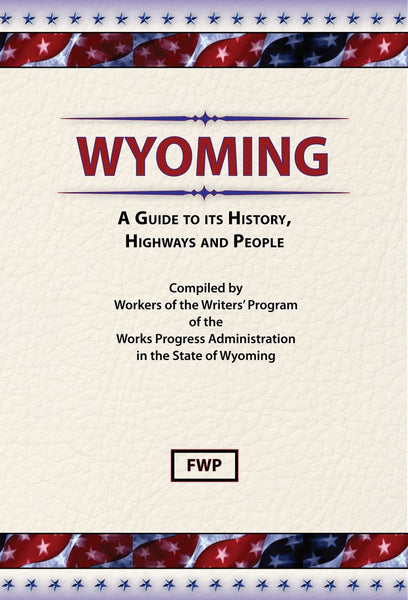 Wyoming: A Guide To Its History, Highways and People