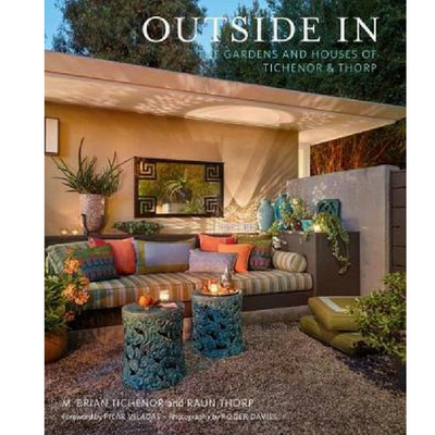Outside In - Gardens and Houses of Tichenor and Thorp