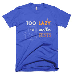 Too Lazy To Write Tests: Unisex Tee