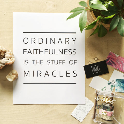 Ordinary Faithfulness Is the stuff of Miracles