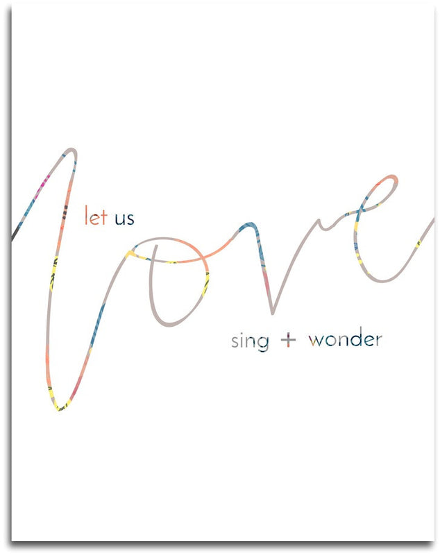 Let Us Love + Sing + Wonder