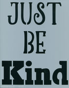 Just Be Kind Stencil
