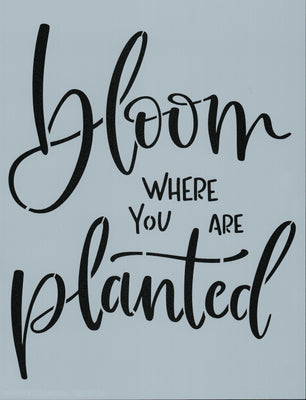 Bloom Where You are Planted Stencil