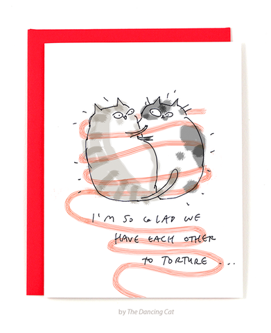 I'm so glad we have each other to torture - Love Card- Anniversary Card