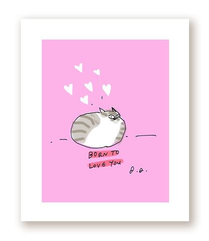 Born to Love You - Cat Print