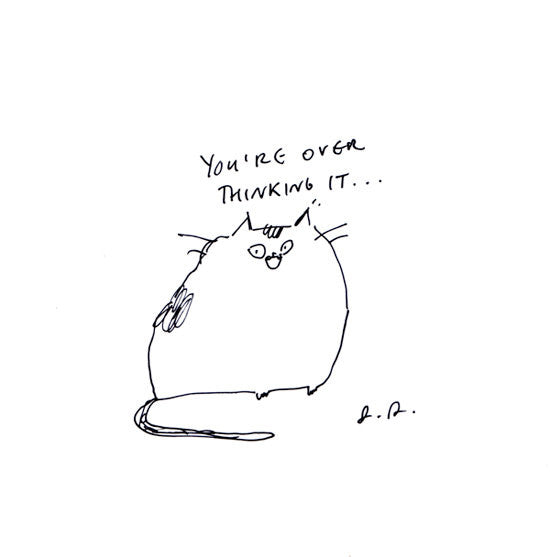 You're over thinking it- Cat Print
