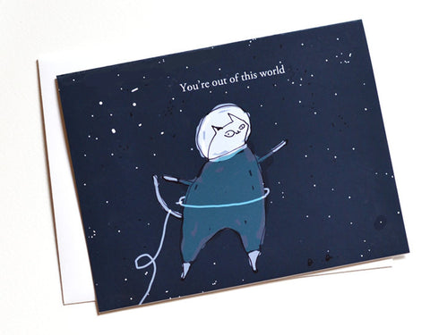 You're out of this world- Cat Card- Space Cat- Funny Cat Card