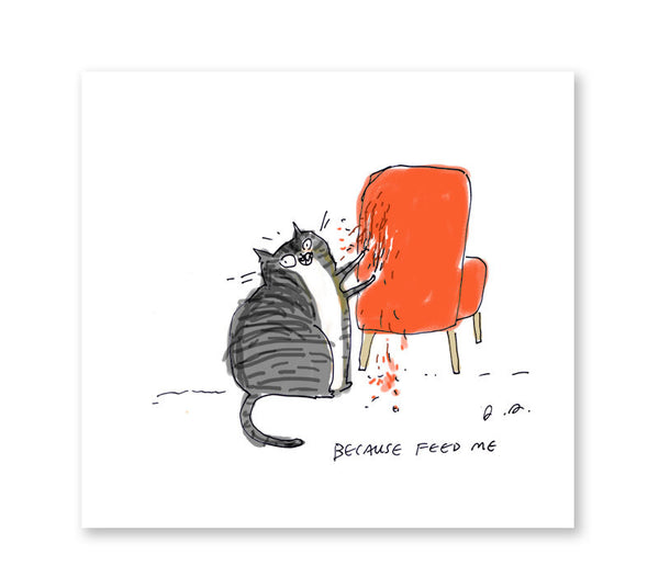 Because Feed Me - Cat Print