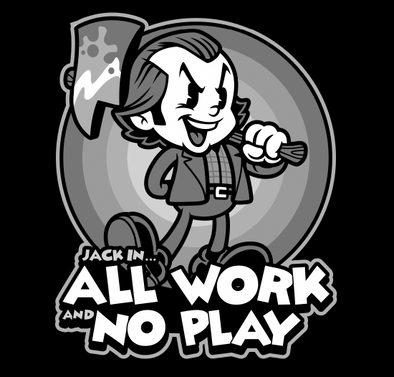 NEW SHIRT: All Work And No Play