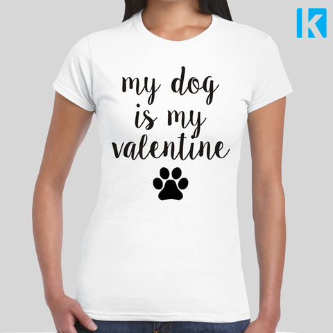 My Dog is my Valentine T-shirt Womens Girls S-2XL Animal Love Anti Valentines Day Funny Gift Labrador Spaniel Pug