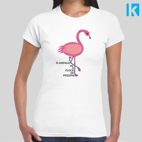 Be A Flamingo In A Flock Of Pigeons Cute Positive Animal T SHIRT Womens Girls S-2XL New