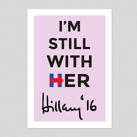 I'm Still With Her Hillary Clinton 4 Colours Trump Election 2016 America USA Print 180gm A1-3