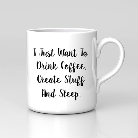 I Just Want To Drink Create Stuff And Sleep Coffee Tumblr Dope Work Gift Quote Mug Great Birthday Office Tea