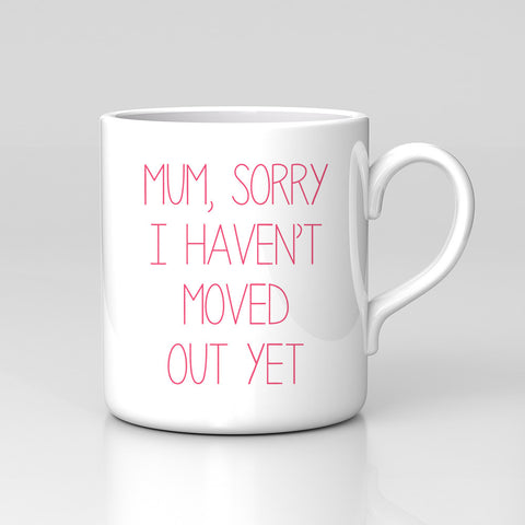 Sorry I Haven't Moved Out Mothers Day Funny Mug Great Gift New