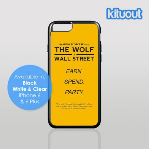 The Wolf Of Wall Street Earn Spend Party iPhone 5, 6/6 Plus Black White Case Cover