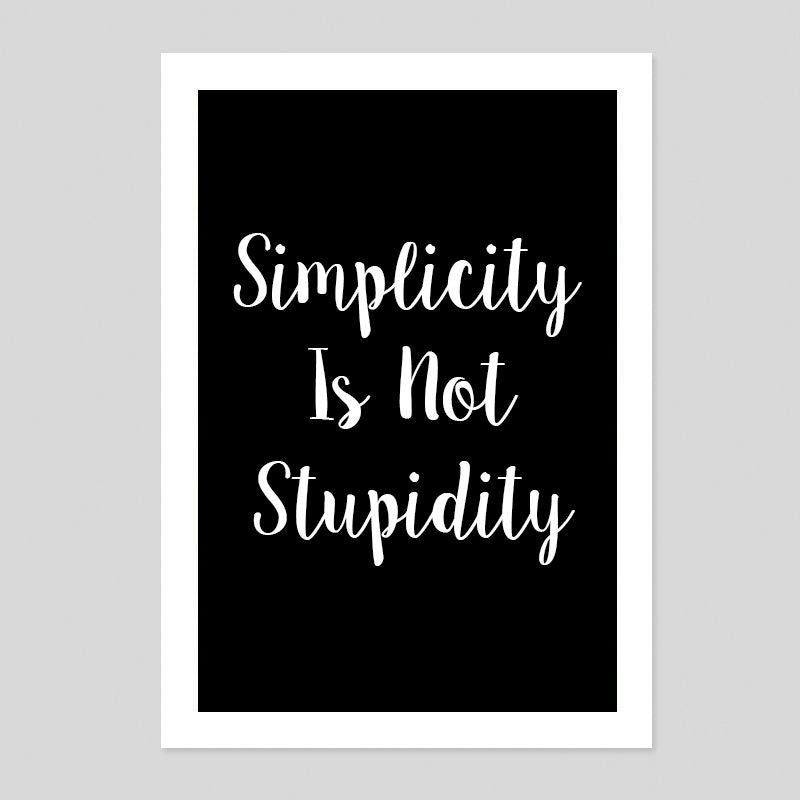 Simplicity Is Not Stupidity Typography Quote Poster Minimal Print Room Tumblr