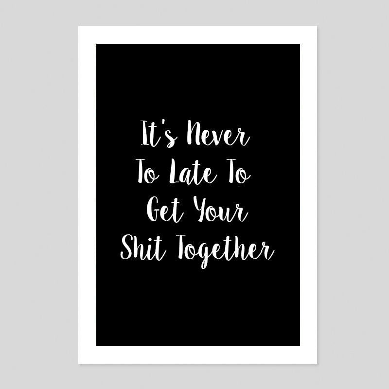 Sh*t Together Funny Work Career Motivation Quote Poster Minimal Art Print Room
