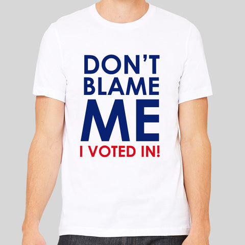 Don't Blame Me I Voted Remain European Union Tee Top Shirt EU Referendum Stay