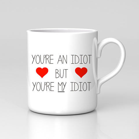 You're An Idiot But You're My Idiot Valentines Day Mug Love Home Coffee Tea