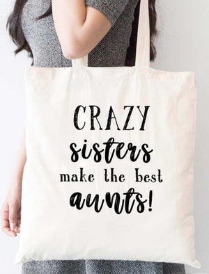 Crazy Sisters Make The Best Aunts Tote Bag - Tote Custom Made