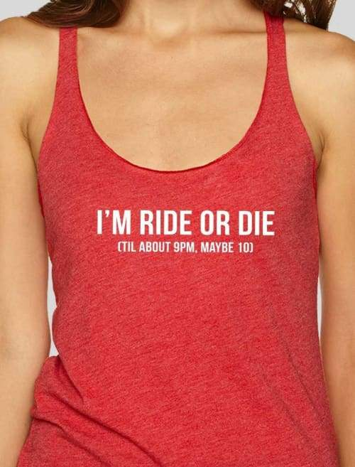 Im Ride Or Die Til About 9Pm Maybe 10 Triblend Racerback Tank Top - Womens Tank Custom Made