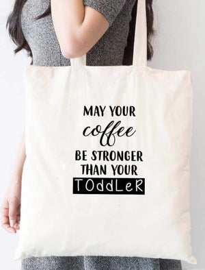 May Your Coffee Be Stronger Than Your Toddler Tote Bag - Tote Custom Made
