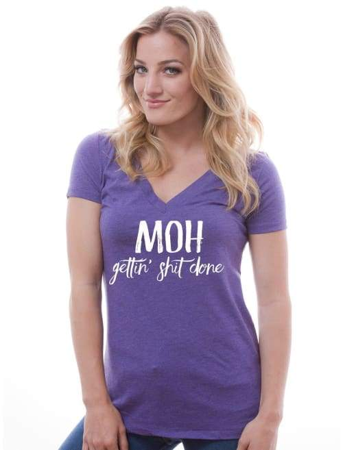 Moh Gettin Shit Done Vneck Tshirt - Womens Vneck Custom Made