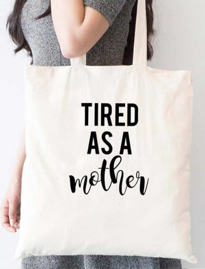 Tired As A Mother Tote Bag - Tote Custom Made