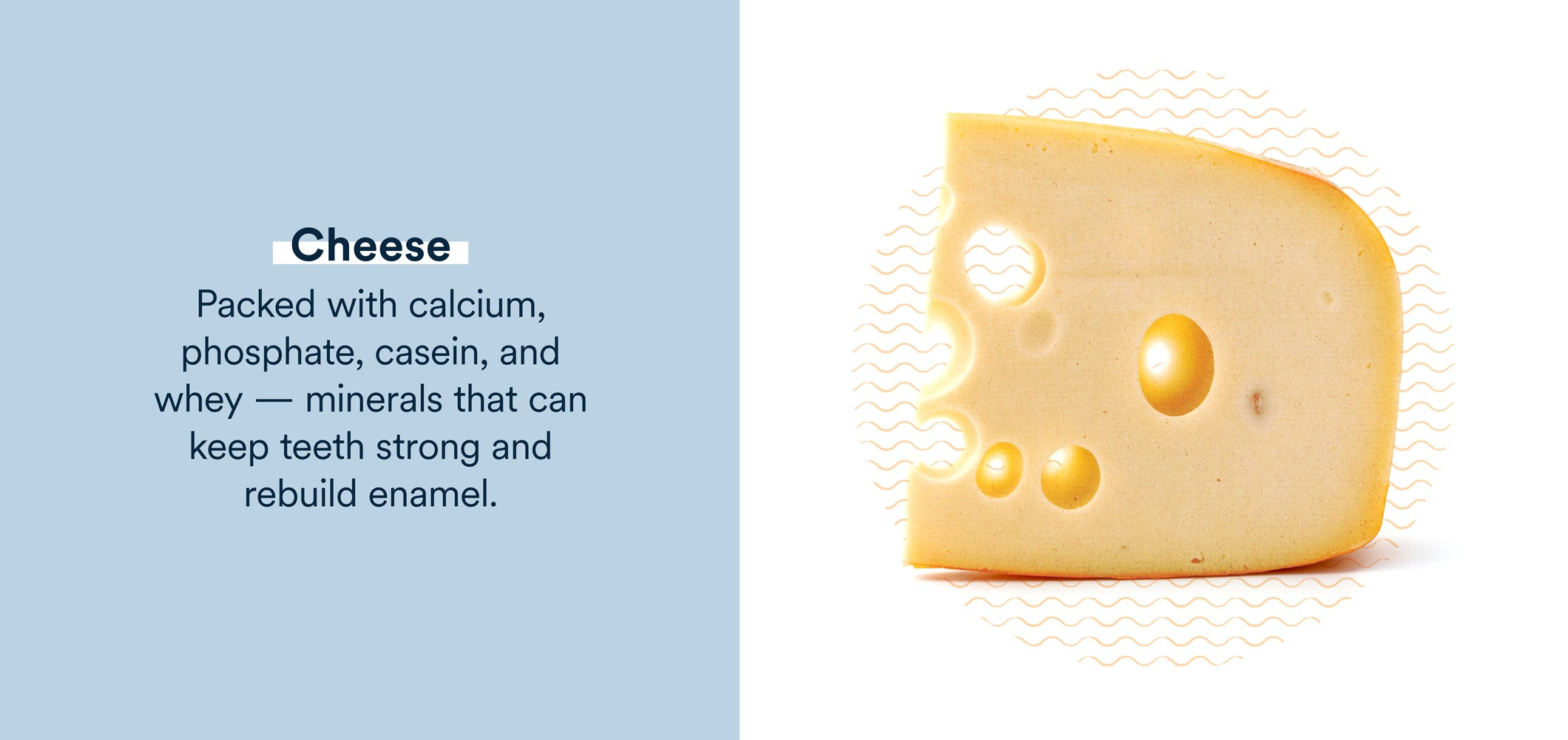 cheese is packed with minerals that can keep teeth strong