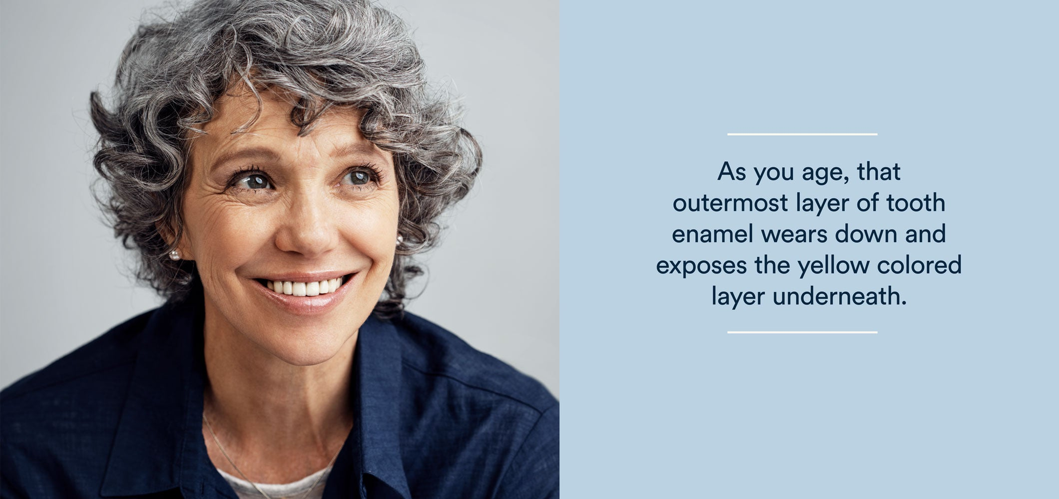as you age, that outermost layer of tooth enamel wears down and exposes the yellow colored layer underneath
