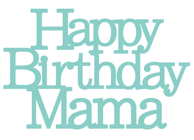 Happy Birthday Mama [Mother]