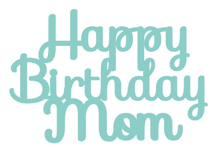 New - Happy Birthday Mom